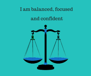 I am balanced, focused